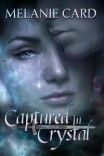 Captured in Crystal by Melanie Card